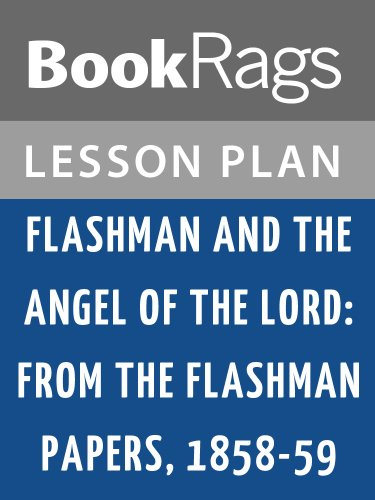 Lesson Plans Flashman & the Angel of the Lord: From the Flashman Papers, 1858-59 (Flashman And The Angel Of The Lord)