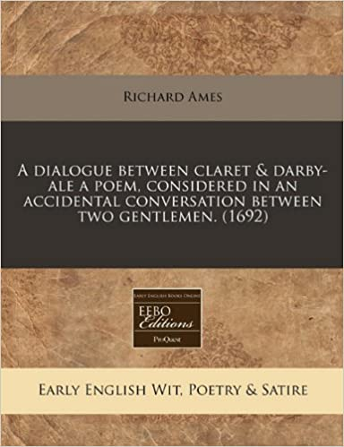 Book A dialogue between claret and darby-ale a poem, considered in an accidental conversation between two gentlemen. (1692)
