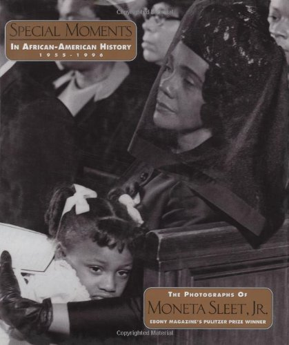 Special Moments in African-American History, 1955-1996: The Photographs of Moneta Sleet, Jr., Ebony Magazine's Pulitzer