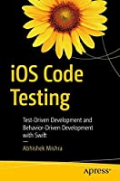 iOS Code Testing: Test-Driven Development and Behavior-Driven Development with Swift Front Cover