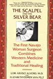 The Scalpel and the Silver Bear: The First Navajo Woman Surgeon Combines Western Medicine and Traditional Healing, Lori Alvord, Elizabeth Cohen Van Pelt, 0553378007
