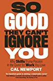 : So Good They Cant Ignore You [Paperback] Cal Newport