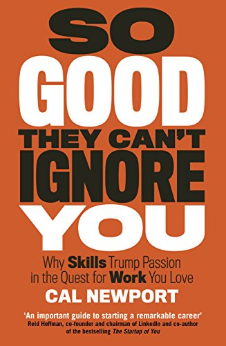 So Good They Cant Ignore You [Paperback] Cal Newport