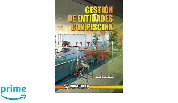 Amazon.com: Gestión De Entidades Con Piscina (Spanish Edition) (9788498238136): Juan A. Mestre Sancho: Books