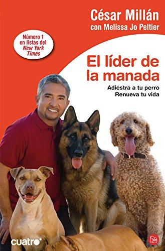 El Líder De La Manada : Adiestra A Tu Perro. Renueva Tu Vida