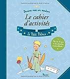 Le Petit Prince - S'Il te plait...Apprivoise-moi ! Mon cahier d'cctivités.