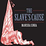 The Slave's Cause: A History of Abolition | Manisha Sinha