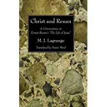 """Christ and Renan: A Commentary on Ernest Renan's """"The Life of Jesus"""""""