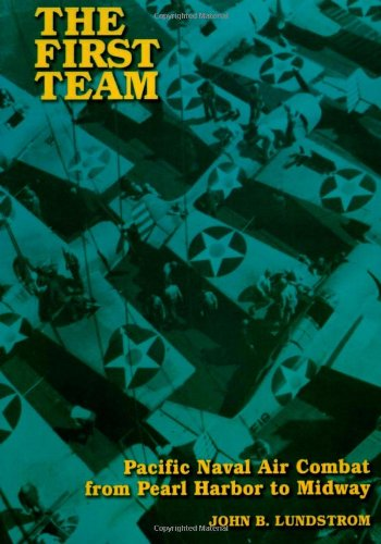 The First Team: Pacific Naval Air Combat from Pearl Harbor to Midway from Brand: Naval Institute Press