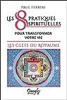 Les 8 pratiques spirituelles pour transformer votre vie par Ferrini