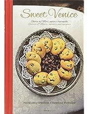 Sweet Venice. Pasticceria veneziana. Ediz. italiana e inglese (Italian/English Recipe Book)