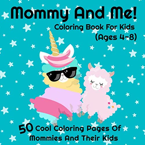 Mommy And Me Coloring Book For Kids (Age 4-8): I Love My Mommy Coloring Pages | 50 Cool Mommy and Child Designs For Girls and Boys