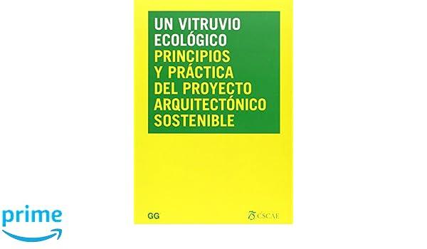 Un Vitruvio ecológico: Principios y práctica del proyecto arquitectónico sostenible Arquitectura&diseño&ecolog: Amazon.es: Aa.Vv.: Libros