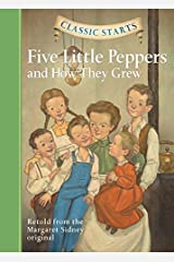 Classic Starts®: Five Little Peppers and How They Grew (Classic Starts® Series) Hardcover