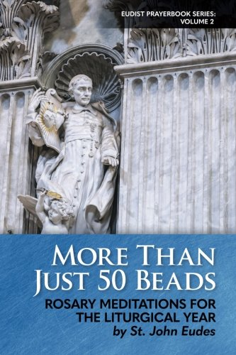 More Than Just 50 Beads: Rosary Meditations for the Liturgical Year by St. John Eudes (Eudist Prayerbook Series) (Volume 2)