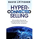 Hyper-Connected Selling: Winning More Business by Leveraging Digital Influence and Creating Human Connection