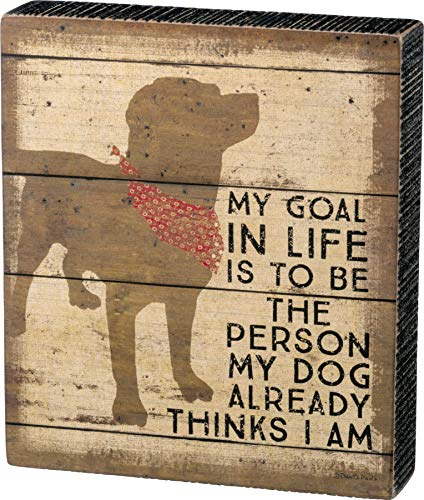 Primitives by Kathy Slat Wood Distressed Box Sign, 7 x 8-Inches, Mt Dog Already Thinks I Am