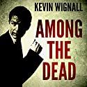 Among the Dead Audiobook by Kevin Wignall Narrated by Matt Bates