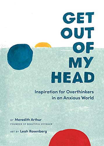 Book Cover: Get Out of My Head: Inspiration for Overthinkers in an Anxious World