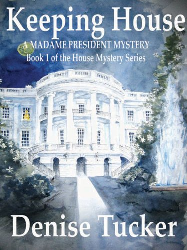 Keeping House, A Madame President Mystery (House Mystery Series Book 1)