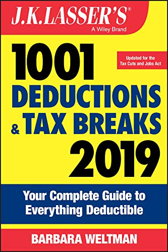 J.K. Lasser's 1001 Deductions and Tax Breaks 2019: Your Complete Guide to Everything Deductible ()