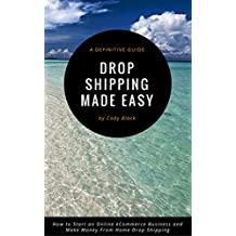 Drop Shipping Made Easy: How to Start an Online eCommerce Business and Make Money From Home Drop Shipping