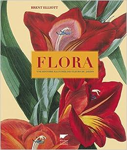Flora. une Histoire Illustrée des Fleurs de Jardin: 9782603021866 ...