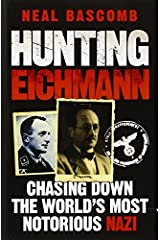 Hunting Eichmann: Chasing Down the World's Most Notorious Nazi by Neal Bascomb(1905-07-02) Paperback