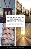 2017 Guide To Booking Budget Friendly Flights and Hotels: A Step-By-Step Travel Guide To Booking Budget Travel, Airline Tickets, Hotels and Finding The Best Travel Deals. (Affordable Travel)