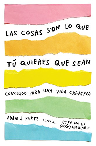 Las cosas son lo que tú quieres que sean: Consejos para una vida creativa /  Things Are What You Make of Them : Life Advice for Creatives (Spanish Edition)