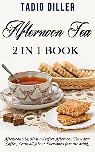 Afternoon Tea: 2 in 1 Book: Afternoon Tea: Host a Perfect Afternoon Tea Party. Coffe: Learn all About Everyone's favorite drink! (World's Best Drinks Book ()