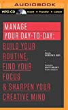 img - for Manage Your Day-to-Day: Build Your Routine, Find Your Focus, and Sharpen Your Creative Mind (The 99U Book Series) book / textbook / text book