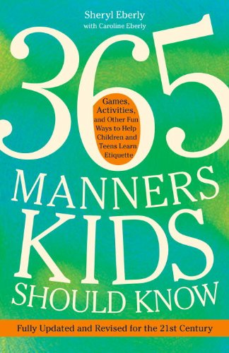 365 Manners Kids Should Know: Games, Activities, and Other Fun Ways to Help Children and Teens Learn Etiquette ()