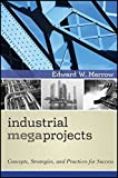 img - for Industrial Megaprojects: Concepts, Strategies, and Practices for Success by Edward W. Merrow (2011-05-03) book / textbook / text book
