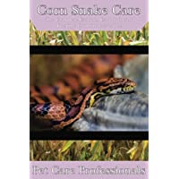 Corn Snake Care: The Complete Guide to Caring for and Keeping Corn Snakes as Pets