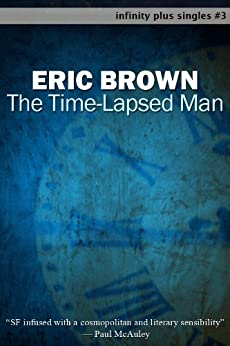 The Time-Lapsed Man (infinity plus singles Book 3) by [Brown, Eric]