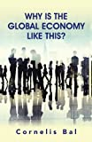 Why Is the Global Economy Like This?