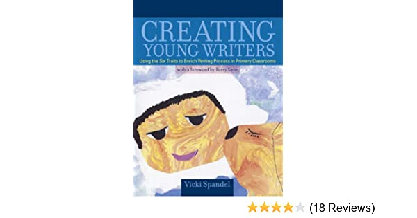 f2ec4880e Amazon.com  Creating Young Writers  Using the Six Traits to Enrich Writing  Process in Primary Classrooms (9780205379538)  Vicki Spandel