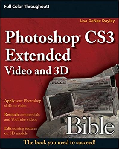 Photoshop CS3 Extended Video and 3D Bible: Lisa DaNae Dayley