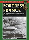Fortress France: The Maginot Line and French