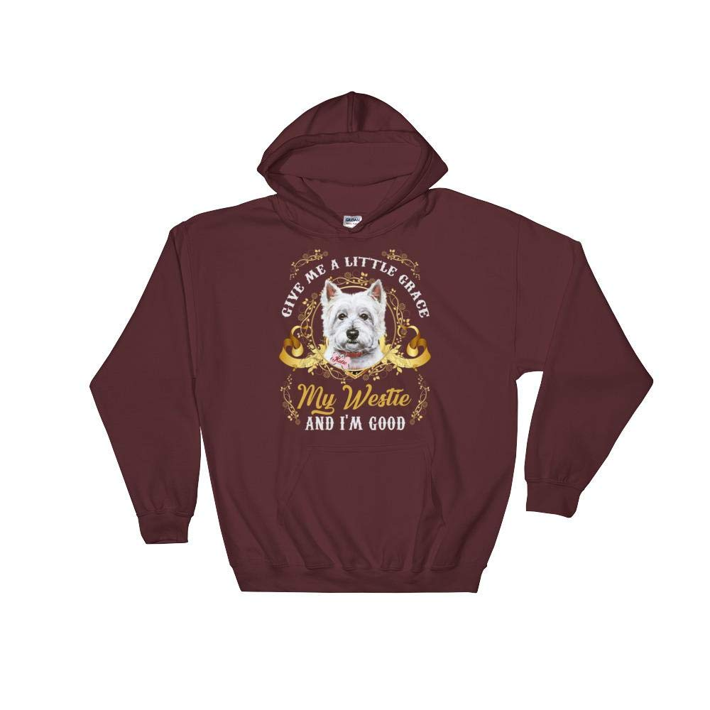 My Westie and Im Good Hooded Sweatshirt Give Me A Little Grace
