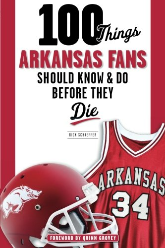 100 Things Arkansas Fans Should Know & Do