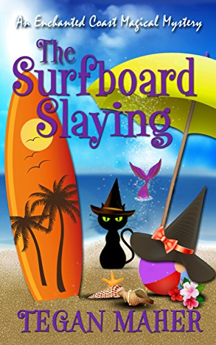The Surfboard Slaying: An Enchanted Coast Magical Mystery (Enchanted Coast Magical Mysteries Series Book 2) by [Maher, Tegan]