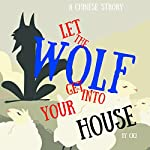Let the Wolf Get into Your House: A Chinese Story | Ci Ci