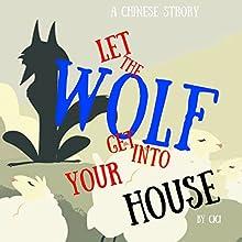 Let the Wolf Get into Your House: A Chinese Story   Livre audio Auteur(s) : Ci Ci Narrateur(s) : Samantha V Hutton