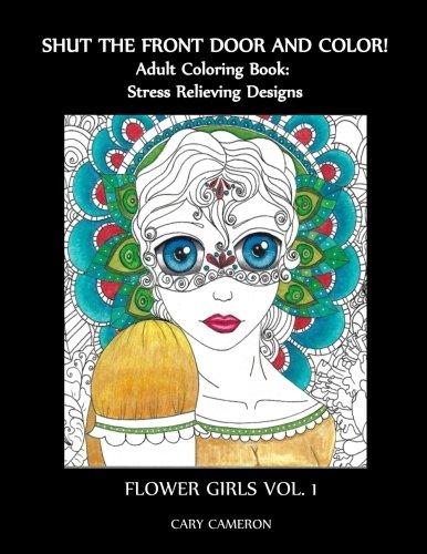 Download Shut the Front Door and Color, Adult Coloring Book: Flower Girls (Volume 1) ebook