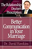 The Relationship Doctor's Prescription for Better Communication in Your Marriage, David Hawkins, 0736919538