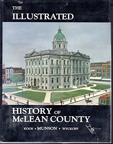 The Illustrated History of McLean County (Transactions of the McLean County Historical Society ; V. 7)