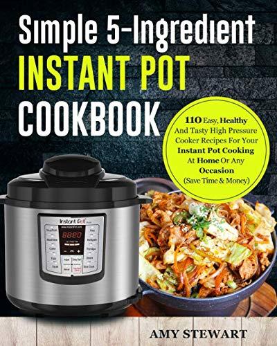 simple 5 ingredient instant pot cookbook 110 easy healthy ta