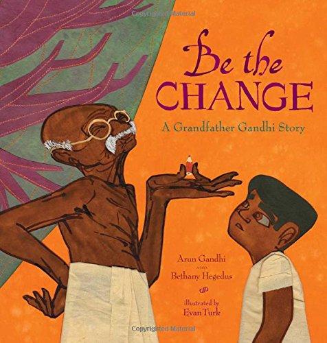 Download Be the Change: A Grandfather Gandhi Story pdf epub